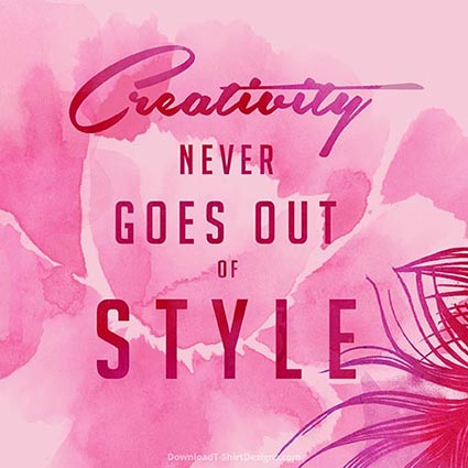 CREATIVITY NEVER GOES OUT OF STYLE QUOTE-Downloadt-shirtdesigns