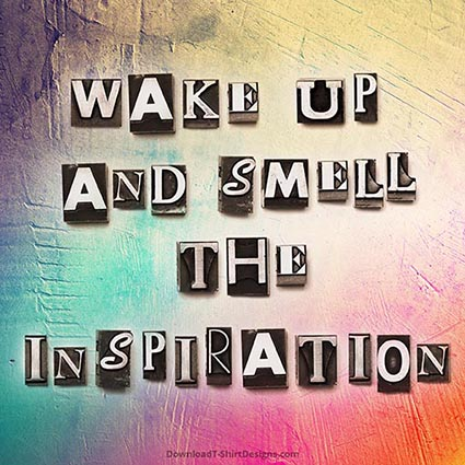 WAKE UP AND SMELL THE INSPIRATION QUOTE-Downloadt-shirtdesigns