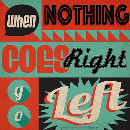 WHEN NOTHING GOES RIGHT QUOTE-Downloadt-shirtdesigns