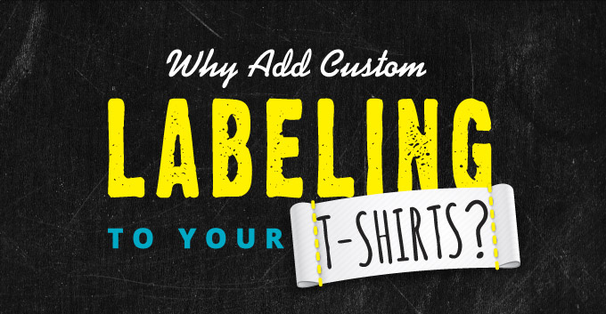 Why Add Custom Labeling To Your T-Shirts?