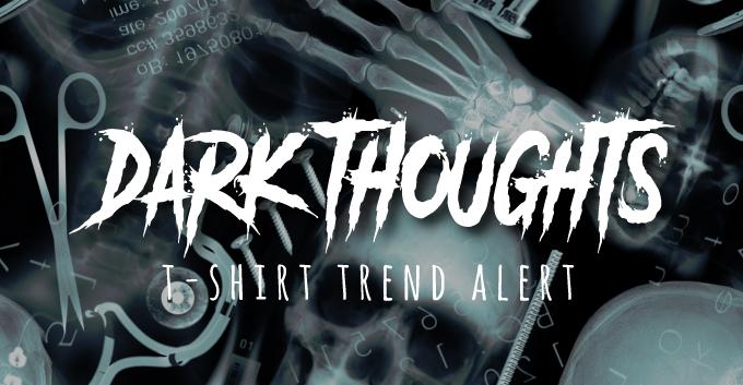T-Shirt Print Trend - Dark Thoughts