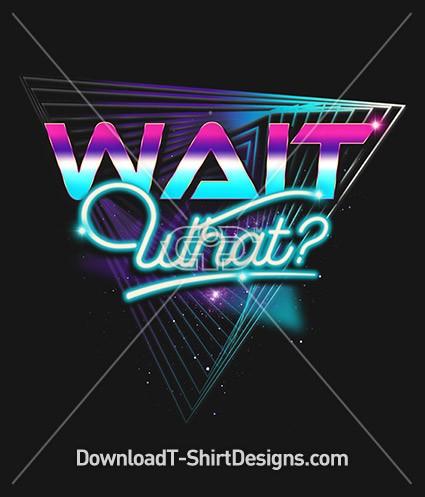 Wait What Retro 80's Neon Slogan Quote