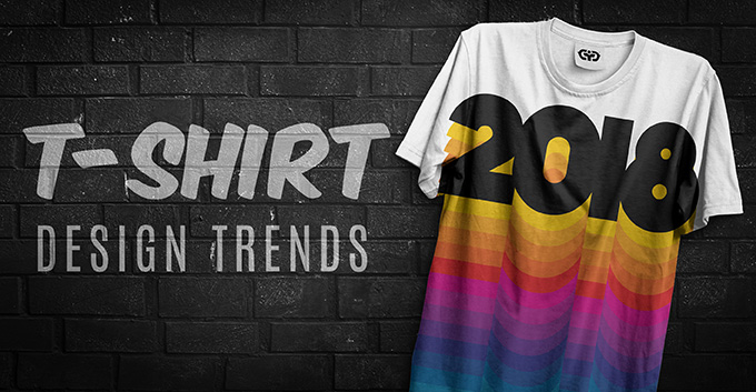 7 T-Shirt Design Trends That Will Rock 2018