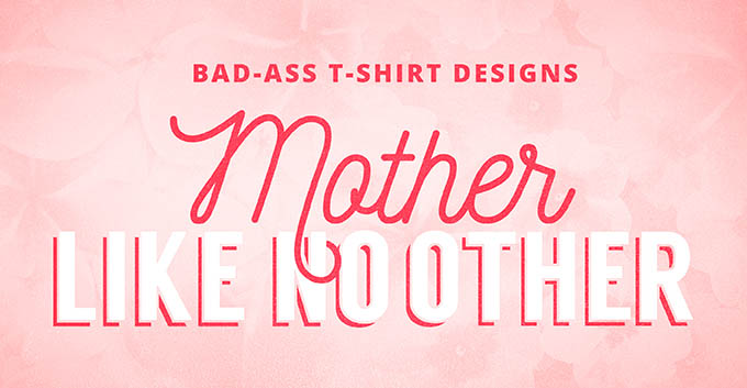 14 Bad-Ass Mothers Day T-Shirt Prints