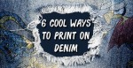 6 Cool Ways to Print on Denim