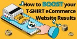 How to Boost your T-Shirt eCommerce Website Results
