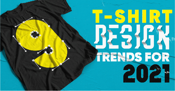 9 T-Shirt Design Trends for 2021